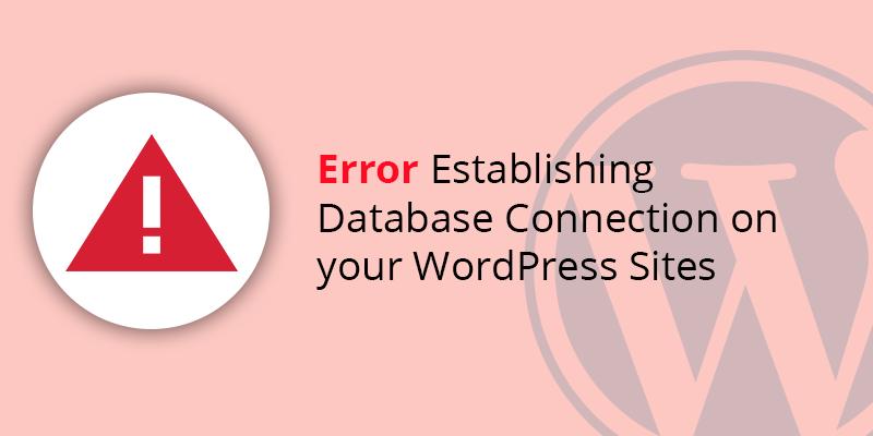 Error Establishing Database Connection on your WordPress Sites